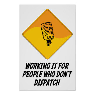 Working Is For People Who Don't Dispatch Poster