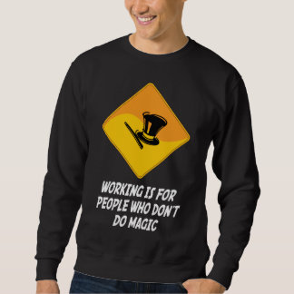 Working Is For People Who Don't Do Magic Sweatshirt