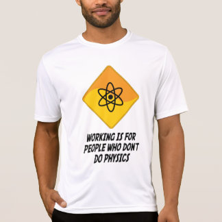 Working Is For People Who Don't Do Physics T-Shirt
