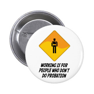 Working Is For People Who Don't Do Probation 6 Cm Round Badge