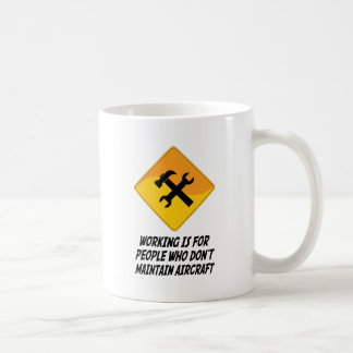 Working Is For People Who Don't Maintain Aircraft Coffee Mug