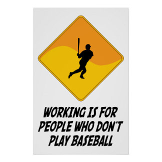 Working Is For People Who Don't Play Baseball Poster