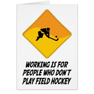 Working Is For People Who Don't Play Field Hockey Card