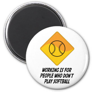 Working Is For People Who Don't Play Softball 6 Cm Round Magnet