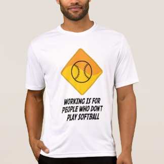 Working Is For People Who Don't Play Softball T-Shirt