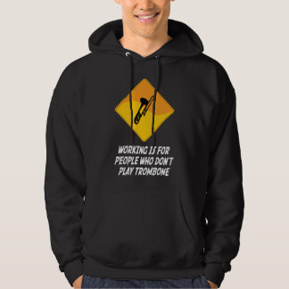 Working Is For People Who Don't Play Trombone Hoodie