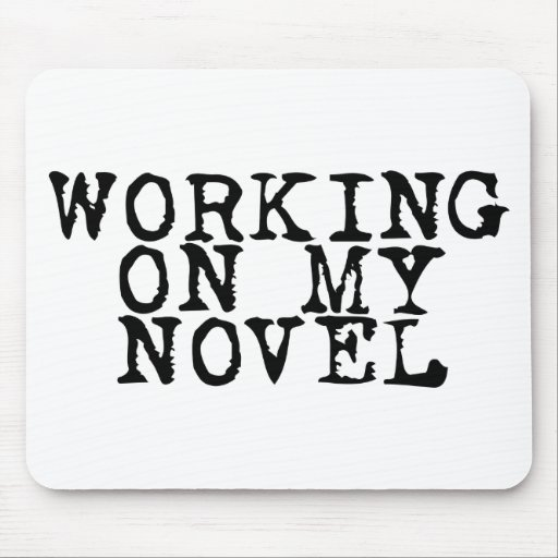 Working on my novel mouse pads