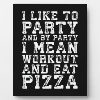 Workout and Eat Pizza (I Like To Party) - Funny Plaque