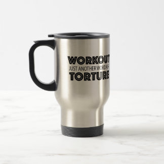 WORKOUT Just Another Word For TORTURE Travel Mug