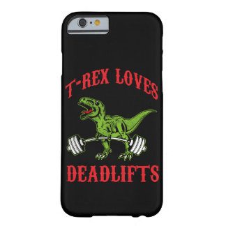 Workout - T-Rex Loves Deadlifts - Bodybuilding Barely There iPhone 6 Case