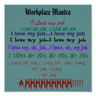"""Workplace Mantra or """"I Love My Job"""" Poster"""