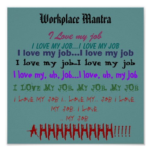 "Workplace Mantra or ""I Love My Job"" Poster"