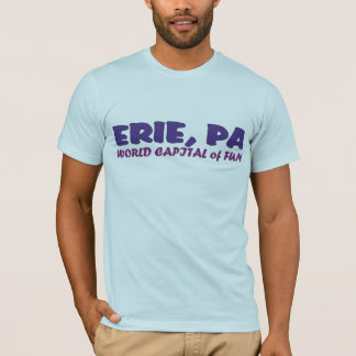 World Capital of Fun - ERIE, PA T-Shirt