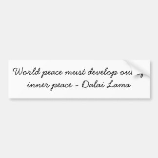 World peace must develop out of inner peace bumper sticker