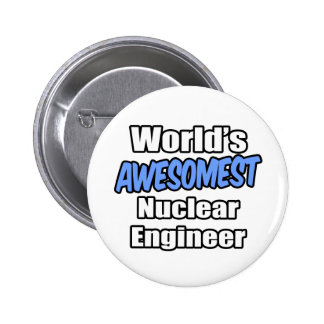 World s Awesomest Nuclear Engineer Pinback Button