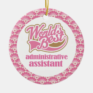 World's Best Administrative Assistant Gift Ornamen Ceramic Ornament