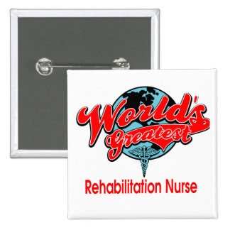 World s Greatest Rehabilitation Nurse Pinback Button