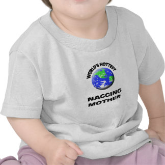 World s Hottest Nagging Mother Tee Shirt
