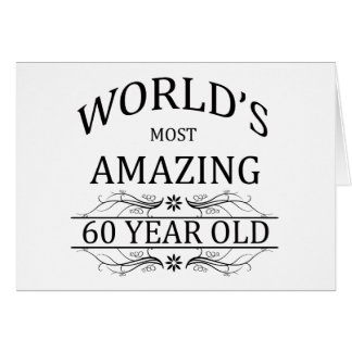 World s Most Amazing 60 Year Old Greeting Card