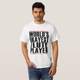 WORLD'S OKAYEST FLUTE PLAYER FUNNY SHIRT .