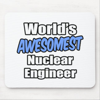 World's Awesomest Nuclear Engineer Mousepad