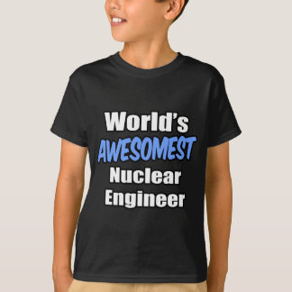 World's Awesomest Nuclear Engineer Tee Shirt