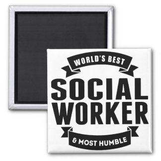 World's Best And Most Humble Social Worker Square Magnet