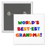 World's Best-est Grandma Bright T-shirts and Gifts Pinback Buttons