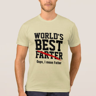 world's  best Farter oops i mean Father gift idea T-Shirt