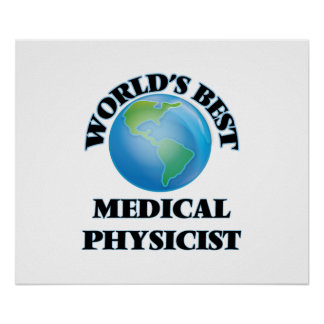 World's Best Medical Physicist Poster