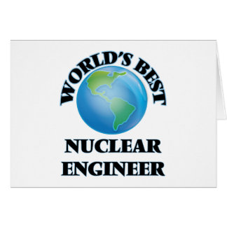 World's Best Nuclear Engineer Greeting Card