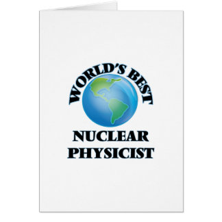 World's Best Nuclear Physicist Greeting Cards