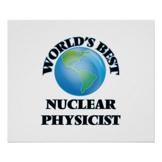 World's Best Nuclear Physicist Poster