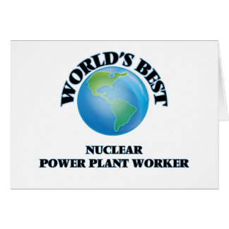 World's Best Nuclear Power Plant Worker Greeting Cards