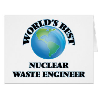 World's Best Nuclear Waste Engineer Greeting Card