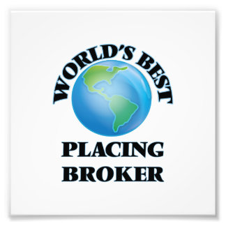 World's Best Placing Broker Photographic Print