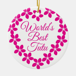 Worlds Best Tutu Ceramic Ornament