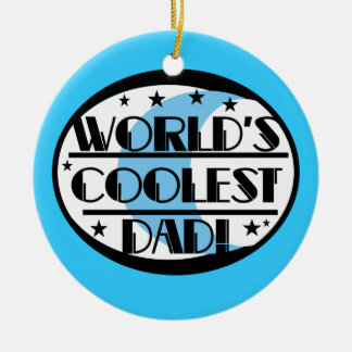 World's Coolest Dad Gifts Ceramic Ornament