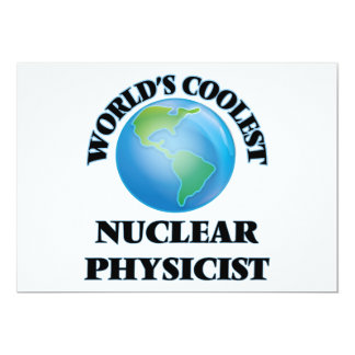 "World's coolest Nuclear Physicist 5"" X 7"" Invitation Card"