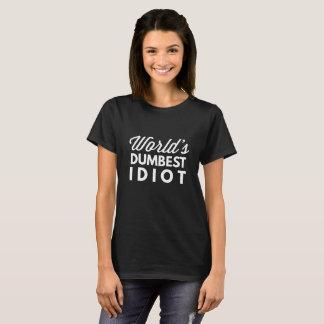 World's dumbest idiot T-Shirt