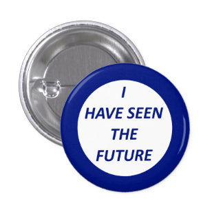 """World's Fair Reproduction """"I have seen the Future"""" 3 Cm Round Badge"""