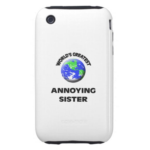 World's Greatest Annoying Sister iPhone 3 Tough Cases