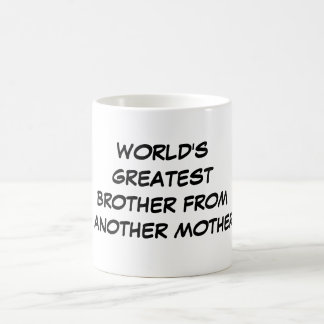 """World's Greatest Brother From Another Mother"" Mug"