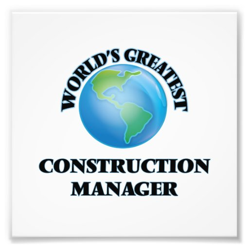 World's Greatest Construction Manager Photographic Print