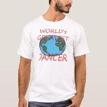worlds greatest dancer T-Shirt