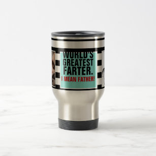 88aec9b0 World's Greatest Farter. I mean Father! Travel Mug