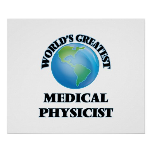 World's Greatest Medical Physicist Posters