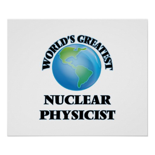 World's Greatest Nuclear Physicist Poster