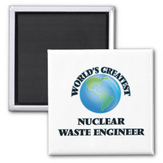 World's Greatest Nuclear Waste Engineer Magnet