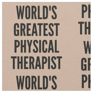 Worlds Greatest Physical Therapist Fabric